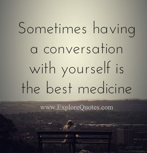 Great Quotes - sometimes having conversation with yourself