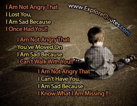 I Am Not Angry That I Have Lost Youu2026 Sad Quotes ...