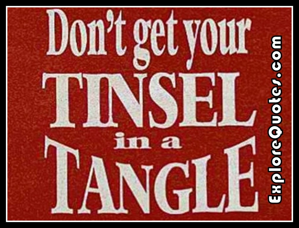 Funny Christmas Quotes - Don't get your Tinsel