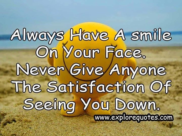 Always have a smile on your face.